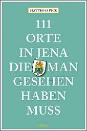 111 Orte, die man in Jena gesehen haben muss.
